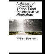 A Manual of Blow-Pipe Analysis and Determinative Mineralogy