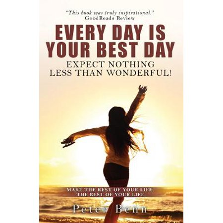 Every Day Is Your Best Day  Expect Nothing Less Than Wonderful