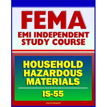 21st Century FEMA Study Course: Household Hazardous Materials - A Guide for Citizens (IS-55) - Inside and Outside the Home, Handling, Storage and Disposal, Disaster Prevention Tips - eBook ()