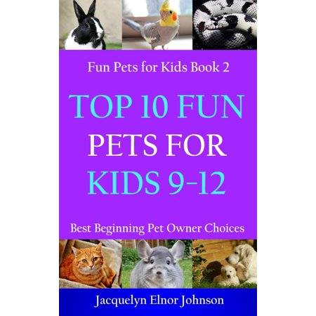 Cool Pets for Kids 9-12: Top 10 Fun Pets for Kids 9-12 (Top Ten Best Pets For Kids)