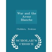 War and the Arme Blanche - Scholar's Choice Edition