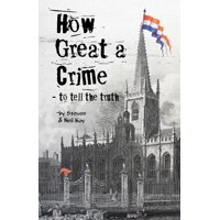 How Great a Crime - To Tell the Truth : The Story of Joseph Gales and the Sheffield Register