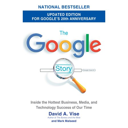 The Google Story (2018 Updated Edition) : Inside the Hottest Business, Media, and Technology Success of Our Time ()