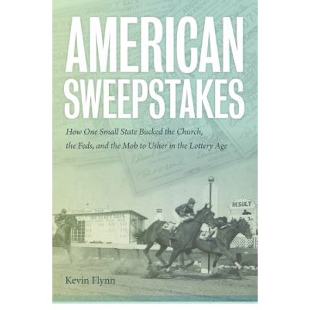 American Sweepstakes: How One Small State Bucked the Church, the Feds, and the Mob to Usher in the Lottery Age