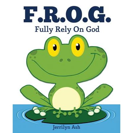 Frog Fully Rely On God (F.R.O.G. : Fully Rely on God)