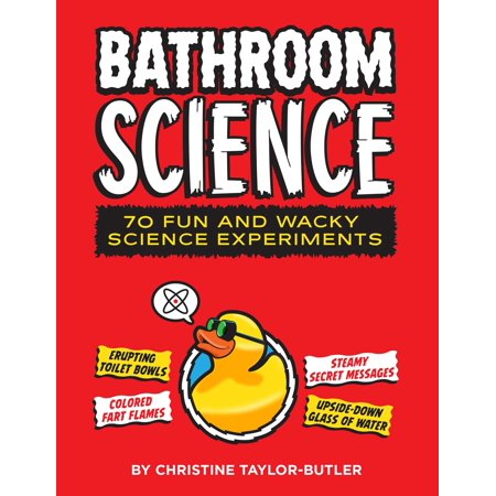 Bathroom Science : 70 Fun and Wacky Science Experiments