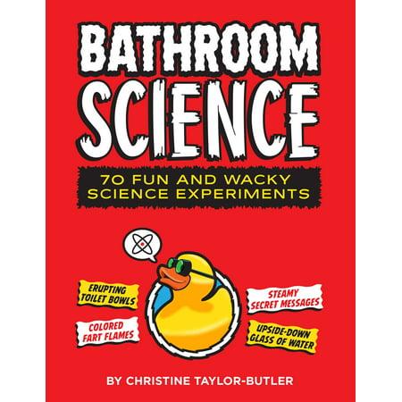 Bathroom Science : 70 Fun and Wacky Science Experiments