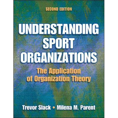 Understanding Sport Organizations - 2nd Edition : The Application of Organization Theory (Understanding Sport Organizations)