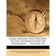 Cases Argued and Decided in the Supreme Court of Mississippi ..., Volume 36