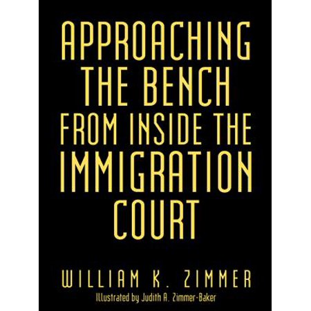 Approaching the Bench from Inside the Immigration Court - eBook ()