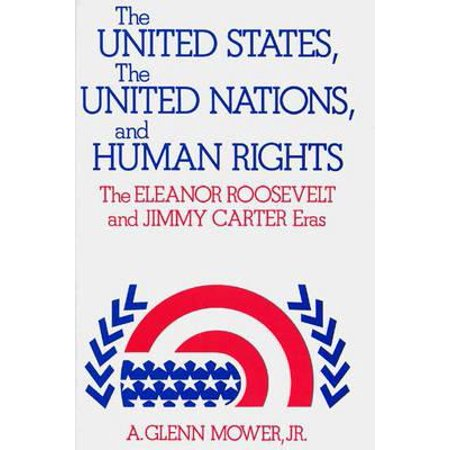 The United States, the United Nations, and Human Rights : The Eleanor Roosevelt and Jimmy Carter