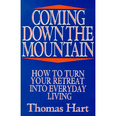 Coming Down the Mountain : How to Turn Your Retreat Into Everyday