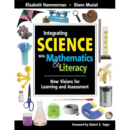 Integrating Science with Mathematics & Literacy : New Visions for Learning and