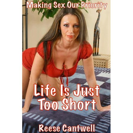 Life Is Just Too Short: Book One: Making Sex Our Priority - (Lifes Too Short To Safely Remove Usb)