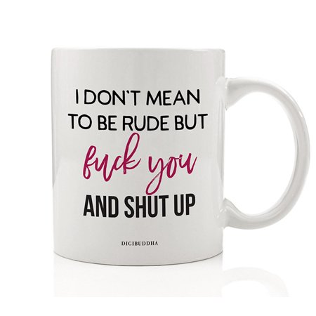 Just Shut Up Sarcastic Coffee Mug Gift Idea In Your Face Message Not Polite S.T.F.U. & Go Away 11 oz Ceramic Tea Cup for Grouchy Friend Family Coworker Christmas Birthday Present by Digibuddha (Going Away Gift Ideas For Best Friend)