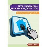 Stop Cyber Crime from Ruining Your Life! : Sixty Secrets to Keep You Safe