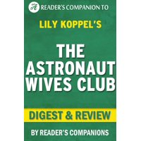 The Astronaut Wives Club By Lily Koppel | Digest & Review - eBook
