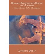 Revenge, Recovery, and Rescue : The 3 R Murders: Volume 9: Zen and the Art of Investigation