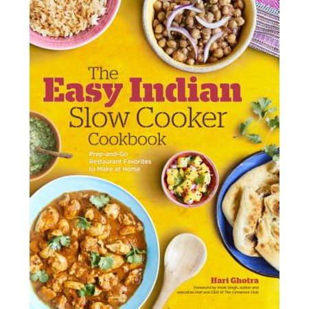 The Easy Indian Slow Cooker Cookbook : Prep-And-Go Restaurant Favorites to Make at (Best South Indian Restaurant In Orlando Fl)