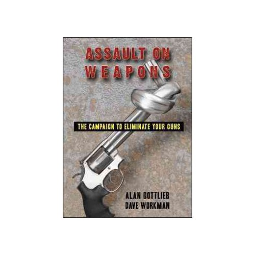 Assault on Weapons : The Campaign to Eliminate Your Guns