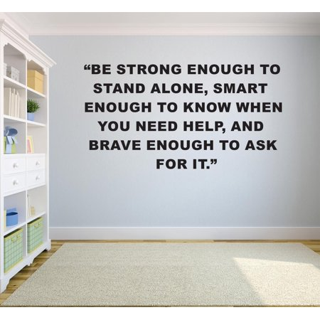 Be Strong Enough To Stand Alone Smart Enough To Know When You Need Help & Brave Enough To Ask Quote Custom Wall Decal Vinyl Sticker 12 Inches X 18 Inches