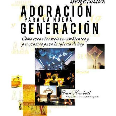 Adoracion Para La Nueva Generacion   Emerging Worship  Como Crear Los Mejores Ambientes Y Programas Para La Iglesia De Hoy   Creating Worship Gatherings For New Generations