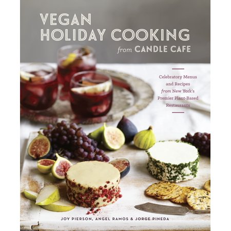 Vegan Holiday Cooking from Candle Cafe : Celebratory Menus and Recipes from New York's Premier Plant-Based - Menu Restaurant Breakfast