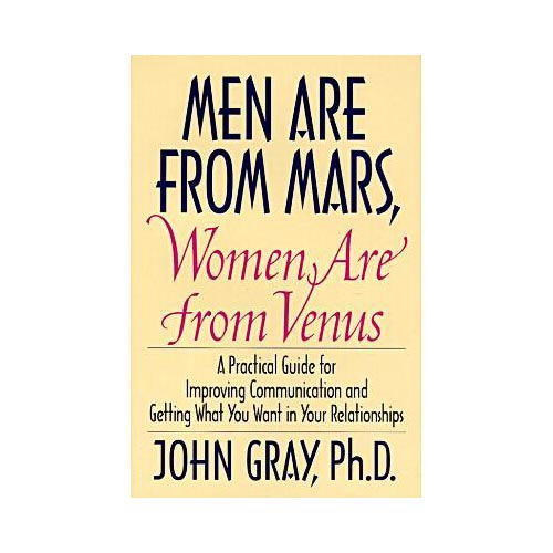 Men Are from Mars, Women Are from Venus: A Practical Guide for Improving Communication and Getting What You Want in Your Relationships