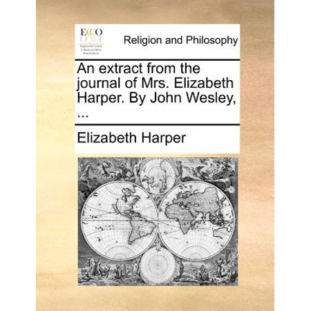 An Extract from the Journal of Mrs. Elizabeth Harper. by John Wesley, ... by