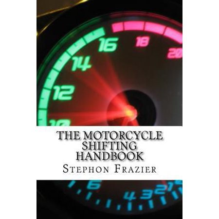 The Motorcycle Shifting Handbook: Learn the Foundations of Shifting. Discover the Secrets to Seamless Clutch and Clutchless Shifting. Don't Get a Quic
