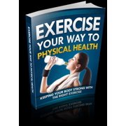 Exercise Your Way to Physical Health - eBook