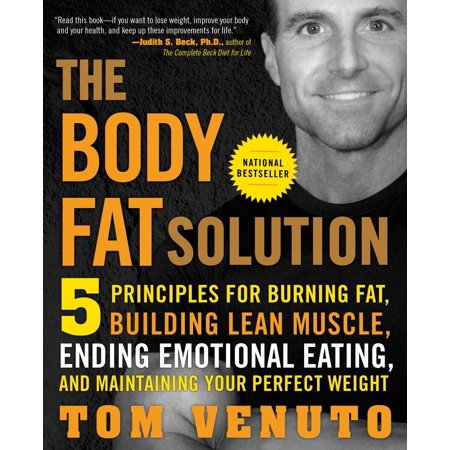 The Body Fat Solution : Five Principles for Burning Fat, Building Lean Muscle, Ending Emotional Eating, and Maintaining Your Perfect