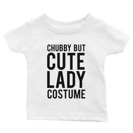 Chubby But Cute Lady Costume Baby Gift Tee - Chubby Baby Costumes
