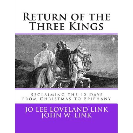 Return of the Three Kings : Reclaiming the 12 Days from Christmas to Epiphany ()