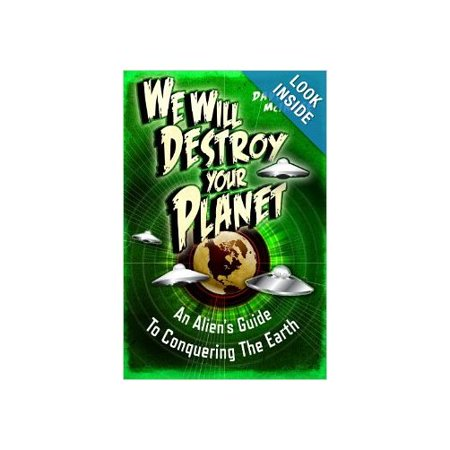 We Will Destroy Your Planet: An Aliens Guide to Conquering the Earth (Dark) Paperback Multi-Colored by