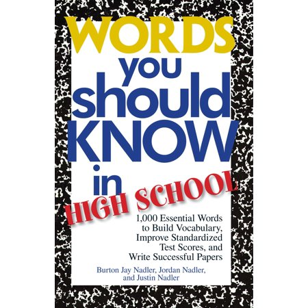 Words You Should Know in High School : 1000 Essential Words to Build Vocabulary, Improve Standardized Test Scores, and Write Successful Papers - Build A Word