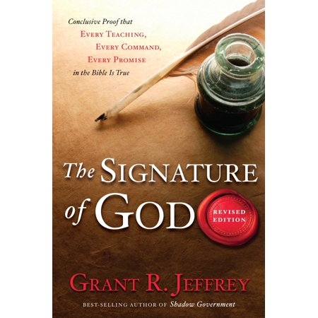 The Signature of God, Revised Edition : Conclusive Proof That Every Teaching, Every Command, Every Promise in the Bible Is (Proof That God)