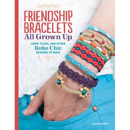 Friendship Bracelets All Grown Up : Hemp, Floss, and Other Boho Chic Designs to Make