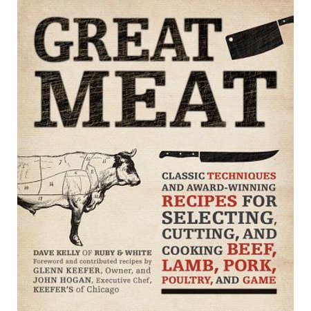 Great Meat : Classic Techniques and Award-Winning Recipes for Selecting, Cutting, and Cooking Beef, Lamb, Pork, Poultry, and (Minced Beef Recipes For 1 Year Old)