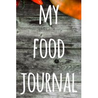 My Food Journal : The perfect way to track your food intake - ideal gift for anyone who is on / going on a diet!