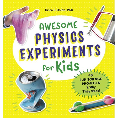 Awesome Physics Experiments for Kids : 40 Fun Science Projects and Why They