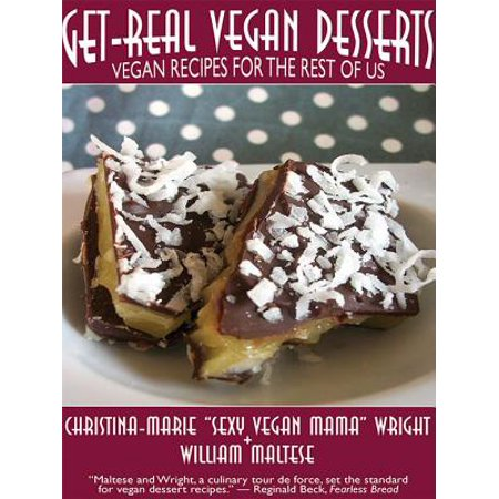 Get-Real Vegan Desserts: Vegan Recipes for the Rest of Us - eBook