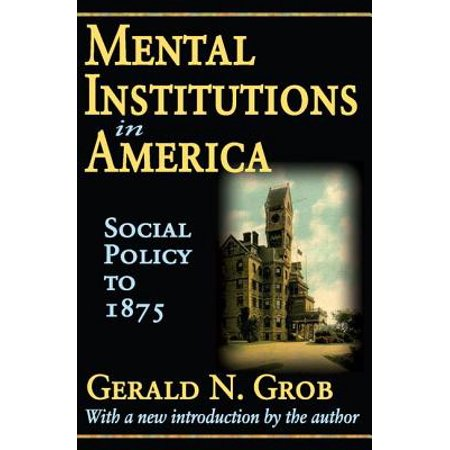 Mental Institutions in America : Social Policy to