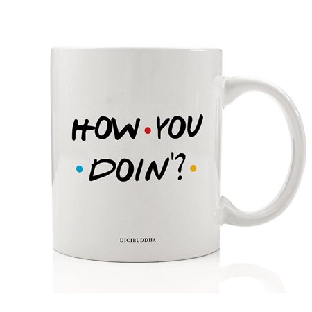 HOW YOU DOIN? Coffee Mug Gift Idea Funny FRIENDS Show Joey's Favorite Pick-up Line Hello to Women Christmas Birthday Present Best Friend Family Office Coworker 11oz Ceramic Tea Cup Digibuddha