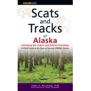 Scats and Tracks of Alaska Including the Yukon and British Columbia : A Field Guide to the Signs of Sixty-Nine Wildlife Species