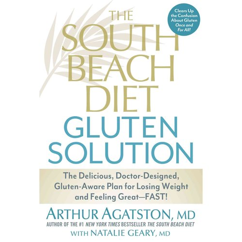 The South Beach Diet Gluten Solution: The Delicious, Doctor-Designed, Gluten-Aware Plan for Losing Weight and Feeling Great - Fast!