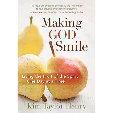 Making God Smile : Living the Fruit of the Spirit One Day at a Time