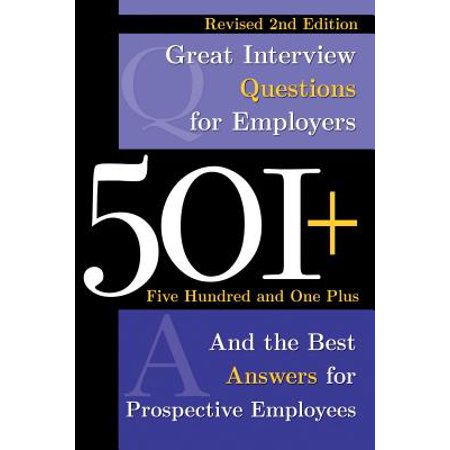501+ Great Interview Questions: For Employers and the Best Answers for Prospective Employees (Interview Questions And Best Answers)