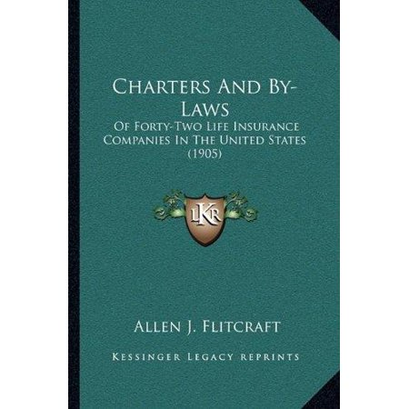 Charters And By Laws  Of Forty Two Life Insurance Companies In The United States  1905