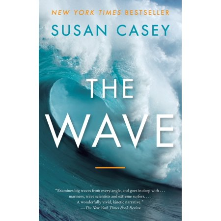 The Wave : In Pursuit of the Rogues, Freaks, and Giants of the